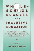 Whole-School Success and Inclusive Education Building Partnerships for Learning, Achievement...