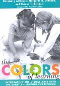 Colors of Learning Integrating the Visual Arts into the Early Childhood Curriculum