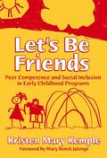 Let's Be Friends Peer Competence and Social Inclusion in Early Childhood Programs
