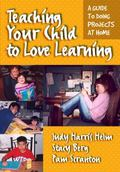 Teaching Your Child to Love Learning A Guide to Doing Projects at Home