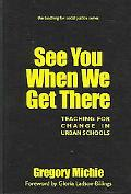See You When We Get There Teaching for Change in Urban Schools