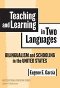 Teaching And Learning in Two Languages Bilingualism And Schooling in the United States