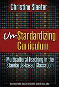 Un-Standardizing Curriculum: Multicultural Teaching in the Standards-based Classroom (Multic...