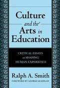Culture And the Arts in Education Critical Essays on Shaping Human Experience