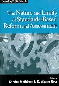 Nature and Limits of Standards-Based Reform and Assessment