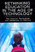Rethinking Education in the Age of Technology: The Digital Revolution and Schooling in Ameri...