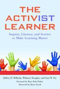 Activ(ist) Learner : Inquiry, Literacy, and Service to Make Learning Matter