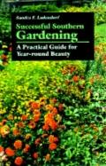 Successful Southern Gardening: A Practical Guide for Year-Round Beauty - Sandra F. Ladendorf...