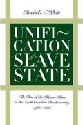 Unification of a Slave State The Rise of the Planter Class in the South Carolina Backcountry...