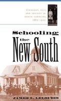 Schooling the New South Pedagogy, Self, and Society in North Carolina, 1880-1920