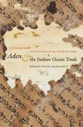 Aden & the Indian Ocean Trade 150 Years in the Life of a Medieval Arabian Port