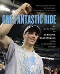 One Fantastic Ride: The Inside Story of Carolina Basketballs 2009 Championship Season