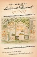 Memoir of Lieutenant Dumont, 1715ndash;1747 : A Sojourner in the French Atlantic