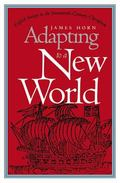Adapting to a New World English Society in the Seventeenth-Century Chesapeake