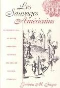 Les Sauvages Americains Representations of Native Americans in French and English Colonial L...