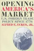 Opening America's Market U.S. Foreign Trade Policy Since 1776