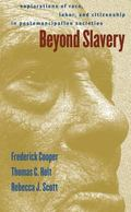 Beyond Slavery Explorations of Race, Labor, and Citizenship in Postemancipation Societies