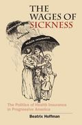 The Wages of Sickness: The Politics of Health Insurance in Progressive America (Studies in S...