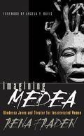 Imagining Medea Rhodessa Jones and Theater for Incarcerated Women