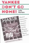 Yankee Don't Go Home Mexican Nationalism, American Business Culture, and the Shaping of Mode...