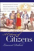 Colony of Citizens Revolution & Slave Emancipation in the French Caribbean, 1787-1804