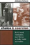 Choice & Coercion Birth Control, Sterilization, And Abortion In Public Health And Welfare