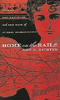 Home on the Rails Women, the Railroad, and the Rise of Public Domesticity