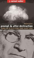 Prompt And Utter Destruction Truman And The Use Of Atomic Bombs Against Japan
