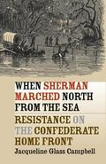 When Sherman Marched North from the Sea Resistance on the Confederate Home Front