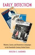 Early Detection Women, Cancer, & Awareness Campaigns in the Twentieth-Century United States