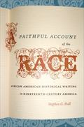 A Faithful Account of the Race: African American Historical Writing in Nineteenth-Century Am...
