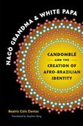 Nago Grandma and White Papa: Candomble and the Creation of Afro-Brazilian Identity (Translat...
