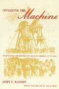 Civilizing the Machine Technology and Republican Values in America, 1776-1900
