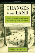 Changes in the Land Indians, Colonists, and the Ecology of New England