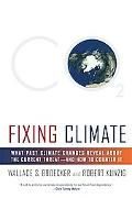 Fixing Climate: What Past Climate Changes Reveal about the Current Threat--and How to Counte...
