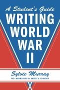 A Student's Guide to Writing World War II