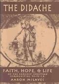 Didache Faith, Hope, & Life of the Earliest Christian Communities, 50-70 C.E.