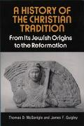 History of the Christian Tradition From Its Jewish Origins to the Reformation