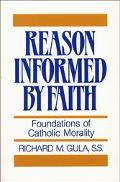 Reason Informed by Faith Foundations of Catholic Morality