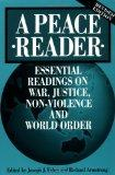 Peace Reader Essential Readings on War, Justice, Non-Violence, and World Order
