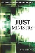 Just Ministry: Professional Ethics for Pastoral Ministers