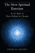 New Spiritual Exercises : In the Spirit of Pierre Teilhard de Chardin