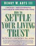 How to Settle Your Living Trust How You Can Settle a Living Trust Swiftly, Easily, and Safely