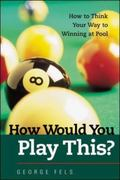 How Would You Play This? How to Think Your Way to Winning at Pool