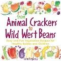 From Animal Crackers to Wild West Beans Easy and Fun Vegetarian Recipes for Healthy Babies a...