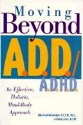 Moving Beyond A.D.D/A.D.H.D. An Effective, Holistic, Mind-Body Approach
