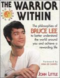 Warrior Within The Philosophies of Bruce Lee to Better Understand the World Around You and A...
