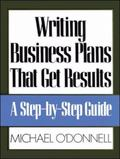 Writing Business Plans That Get Results A Step-By-Step Guide