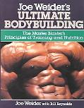 Joe Weider's Ultimate Bodybuilding The Master Blaster's Principles of Training and Nutrition