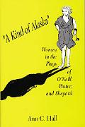 Kind of Alaska Women in the Plays of O'Neill, Pinter, and Shepard